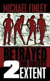 Betrayed 2 The Fullest Extent by Michael Finley image