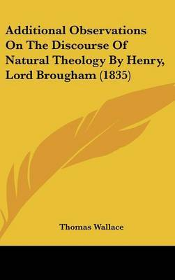 Additional Observations on the Discourse of Natural Theology by Henry, Lord Brougham (1835) by Thomas Wallace image