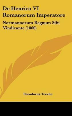 de Henrico VI Romanorum Imperatore: Normannorum Regnum Sibi Vindicante (1860) by Theodorus Toeche image