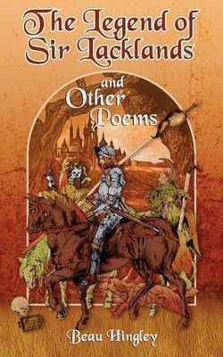 The Legend of Sir Lacklands and Other Poems by Beau Hingley image