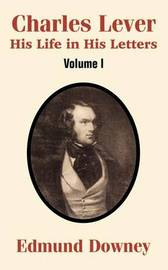 Charles Lever: His Life in His Letters (Volume One) by Edmund Downey image