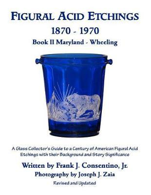 Figural Acid Etchings 1870- 1970, Book II, Maryland - Wheeling by Frank J Consentino Jr