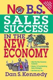 No B.S. Sales Success In The New Economy by Dan S Kennedy image