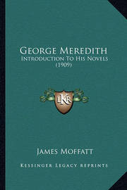 George Meredith: Introduction to His Novels (1909) by James Moffatt