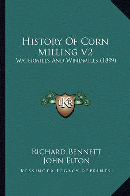 History of Corn Milling V2: Watermills and Windmills (1899) by John Elton
