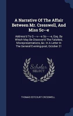 A Narrative of the Affair Between Mr. Cresswell, and Miss SC--E by Thomas Estcourt Cresswell image