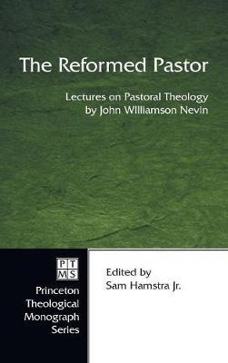 The Reformed Pastor by John W D D Nevin