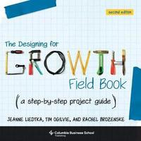 The Designing for Growth Field Book by Jeanne Liedtka