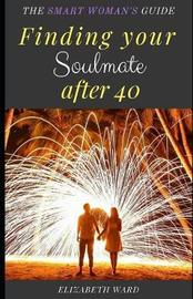 Finding your Soulmate after 40 by Elizabeth Ward