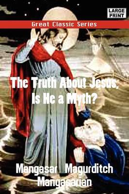 The Truth about Jesus, Is He a Myth? by Mangasar Magurditch Mangasarian image