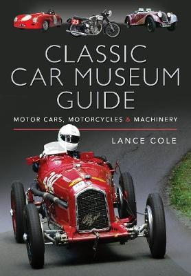 Classic Car Museum Guide by Lance Cole