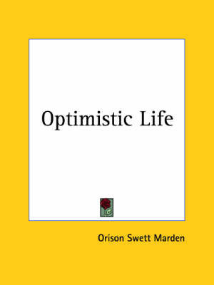 Optimistic Life (1907) by Orison Swett Marden