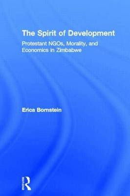 The Spirit of Development: Protestant NGOs, Morality, and Economics in Zimbabwe by Erica Bornstein image