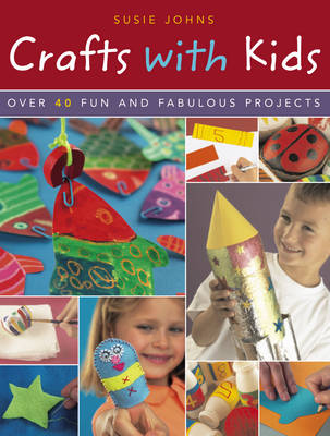 Crafts with Kids: Over 40 Fun and Fabulous Projects by Susie Johns image