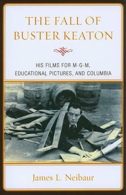The Fall of Buster Keaton by James L. Neibaur