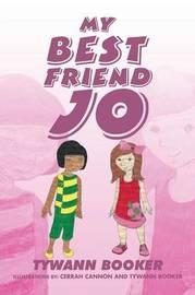 My Best Friend Jo by Tywann Booker
