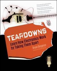 Teardowns: Learn How Electronics Work by Taking Them Apart by Bryan Bergeron