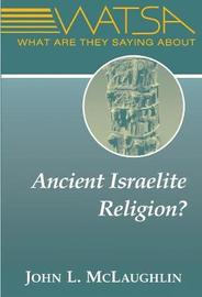 What Are They Saying About Ancient Israelite Religion? by John L. McLaughlin