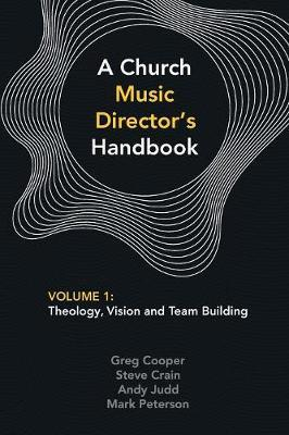 A Church Music Director's Handbook: Volume 1 by Greg Cooper