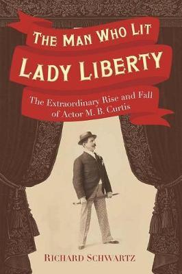 The Man Who Lit Lady Liberty by Richard Schwartz