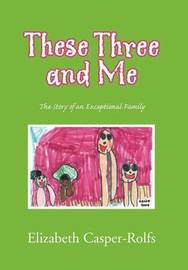 These Three and Me by Elizabeth Casper-Rolfs