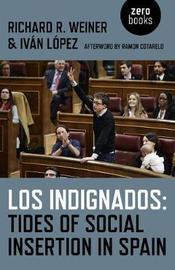 Los Indignados: Tides of Social Insertion in Spain by Richard R. Weiner