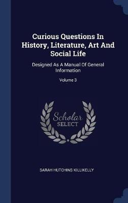 Curious Questions in History, Literature, Art and Social Life by Sarah Hutchins Killikelly image