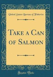 Take a Can of Salmon (Classic Reprint) by United States Bureau of Fisheries image