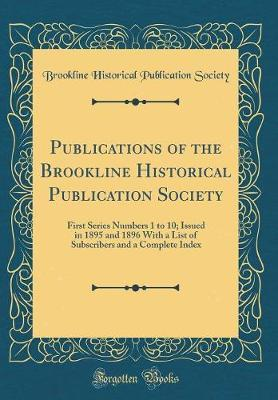 Publications of the Brookline Historical Publication Society by Brookline Historical Publicatio Society