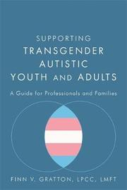 Supporting Transgender Autistic Youth and Adults by Finn V. Gratton