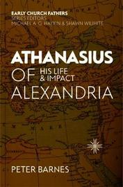 Athanasius of Alexandria by Peter Barnes