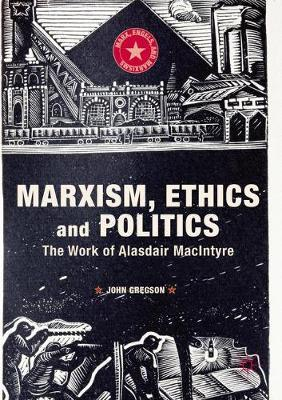 Marxism, Ethics and Politics by John Gregson