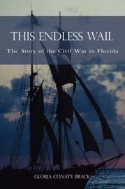 This Endless Wail: The Story of the Civil War in Florida by Gloria Conaty Brack image