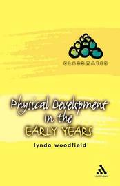 Physical Development in the Early Years by Lynda Woodfield