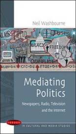 Mediating Politics: Newspapers, Radio, Television and the Internet by Neil Washbourne image