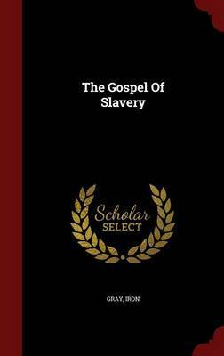 The Gospel of Slavery by Gray Iron image