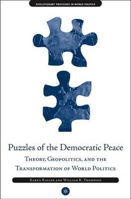 Puzzles of the Democratic Peace: Theory, Geopolitics and the Transformation of World Politics by Karen Rasler