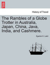 The Rambles of a Globe Trotter in Australia, Japan, China, Java, India, and Cashmere. Vol. I by Egerton K Laird