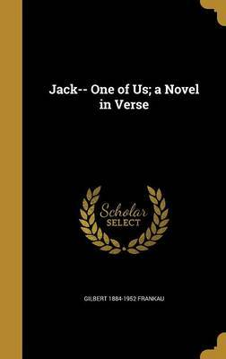 Jack-- One of Us; A Novel in Verse by Gilbert 1884-1952 Frankau