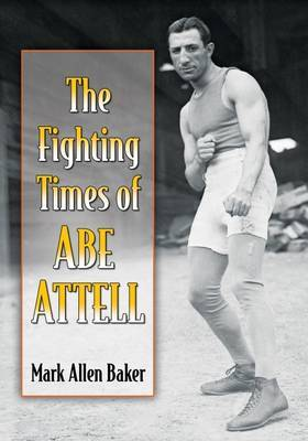 The Fighting Times of Abe Attell by Mark Allen Baker image