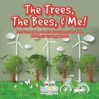 The Trees, the Bees, & Me! First Look at the Earth's Ecosystems for Kids - Children's Ecology Books by Bobo's Little Brainiac Books image
