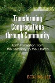 Transforming Congregations through Community by Boyung Lee