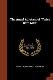 The Angel Adjutant of Twice Born Men by Minnie Lindsay Rowell Carpenter image