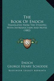 The Book of Enoch: Translated from the Ethiopic, with Introduction and Notes (1882) by Enoch