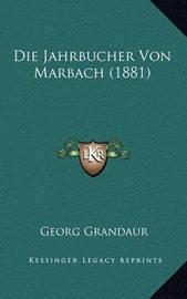 Die Jahrbucher Von Marbach (1881) by Georg Grandaur