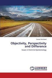 Objectivity, Perspectivity and Difference by Strickland Susan