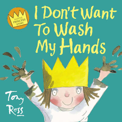 I Don't Want to Wash My Hands by Tony Ross