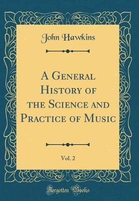 A General History of the Science and Practice of Music, Vol. 2 (Classic Reprint) by John Hawkins image
