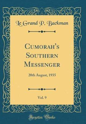Cumorah's Southern Messenger, Vol. 9 by Le Grand P Backman