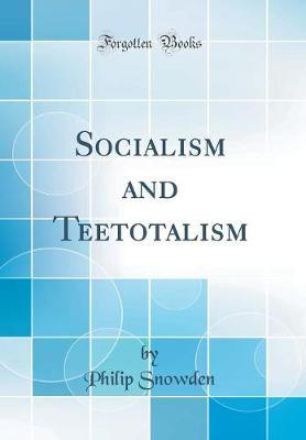 Socialism and Teetotalism (Classic Reprint) by Philip Snowden image